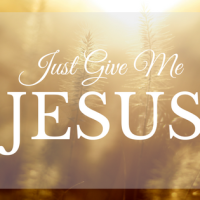 Just Give Me Jesus - The Way, The Truth, And The Life