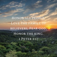 Honor All People. Love the Family of Believers. Fear God. Honor the King.