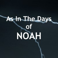 As In the Days of Noah: Part 1