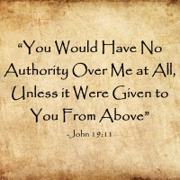 """""""You Would Have No Authority Over Me at All, Unless it Were Given to You From Above"""""""
